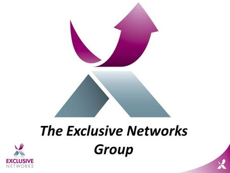 The Exclusive Networks Group. Hands up VADs Everyone claims to be a VAD Overused, undervalued What do you mean you're a VAD?