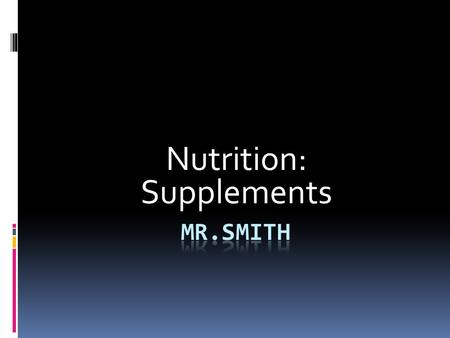 Nutrition: Supplements. What are supplements?  Break into groups and write down on paper, what you think supplements are.  Get 3 minutes.