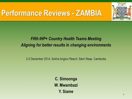 Performance Reviews - ZAMBIA Fifth IHP+ Country Health Teams Meeting Aligning for better results in changing environments 2-5 December 2014, Sokha Angkor.
