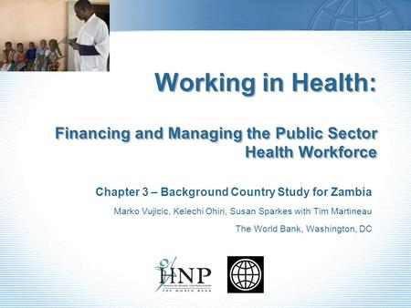 Working in Health: Financing and Managing the Public Sector Health Workforce Chapter 3 – Background Country Study for Zambia Marko Vujicic, Kelechi Ohiri,