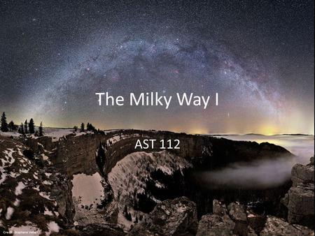 The Milky Way I AST 112 Credit: Stephane Vetter.