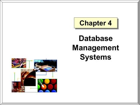 Chapter 4 Database Management Systems. Chapter 4Slide 2 What is a Database Management System (DBMS)?  Database An organized collection of related data.