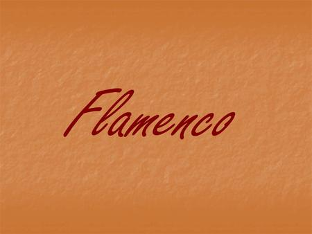 Flamenco. This is a song, music and dance style Strongly influenced by the Gitanos.