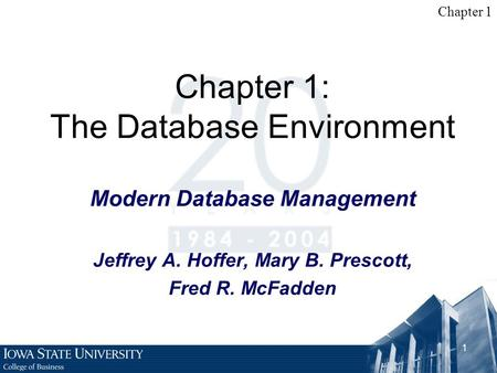 Chapter 1 1 Chapter 1: The Database Environment Modern Database Management Jeffrey A. Hoffer, Mary B. Prescott, Fred R. McFadden.