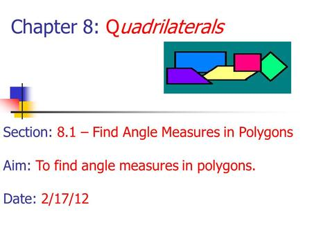 Chapter 8: Quadrilaterals Section: 8.1 – Find Angle Measures in Polygons Aim: To find angle measures in polygons. Date: 2/17/12.