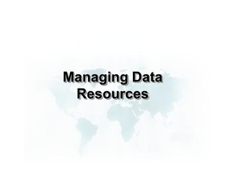 Managing Data Resources. File Organization Terms and Concepts Bit: Smallest unit of data; binary digit (0,1) Byte: Group of bits that represents a single.