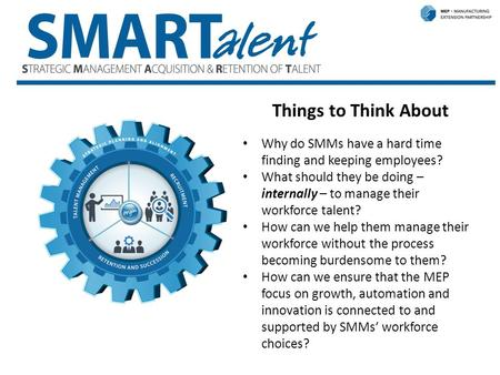 SMARTalent Things to Think About Why do SMMs have a hard time finding and keeping employees? What should they be doing – internally – to manage their workforce.
