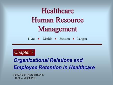 Healthcare Human Resource Management Healthcare Human Resource Management Flynn Mathis Jackson Langan Organizational Relations and Employee Retention in.