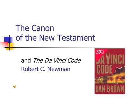 The Canon of the New Testament and The Da Vinci Code Robert C. Newman.