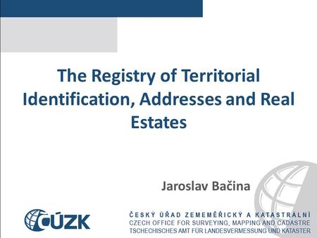 The Registry of Territorial Identification, Addresses and Real Estates Jaroslav Bačina.
