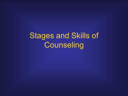 Stages and Skills of Counseling. Counseling Process Structure 1.Rapport and Relationship Building 2.Assessment / Problem Definition 3.Goal-setting 4.Initiating.