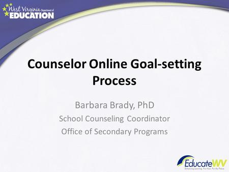 Counselor Online Goal-setting Process Barbara Brady, PhD School Counseling Coordinator Office of Secondary Programs.