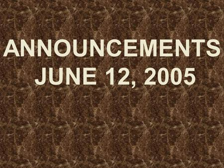 ANNOUNCEMENTS JUNE 12, 2005. WELCOME EVERYONE!! Dear Guest, We want to say that.