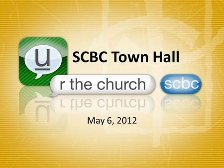 SCBC Town Hall May 6, 2012. Welcome Our Beginning Our Journey 2012 Future of SCBC Questions and Answers.