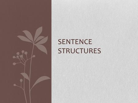 "SENTENCE STRUCTURES. Basic Sentence Parts Subject: the person, place, thing or idea that performs the ""action"" Complete subject: all the words that describe."