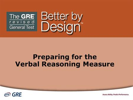 Preparing for the Verbal Reasoning Measure. Overview Introduction to the Verbal Reasoning Measure Question Types and Strategies for Answering General.