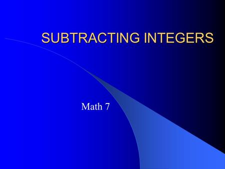 SUBTRACTING INTEGERS Math 7 Subtracting Integers Learn the rules for subtracting integers Recall rules for adding integers Several examples.