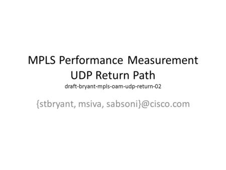 MPLS Performance Measurement UDP Return Path draft-bryant-mpls-oam-udp-return-02 {stbryant, msiva,