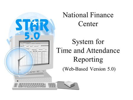 National Finance Center System for Time and Attendance Reporting (Web-Based Version 5.0)