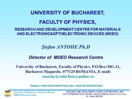 University of Bucharest – Faculty of Physics MDEO Research Center RESEARCH AND DEVELOPMENT CENTRE FOR MATERIALS AND <strong>ELECTRONIC</strong>&OPTOELECTRONIC DEVICES (MDEO)