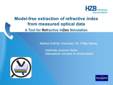 Model-free extraction of refractive index from measured optical data A Tool for Refractive InDex Simulation Martina Schmid, Guanchao Yin, Phillip Manley.
