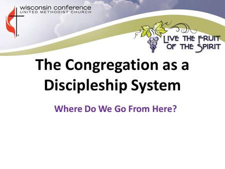 The Congregation as a Discipleship System Where Do We Go From Here?