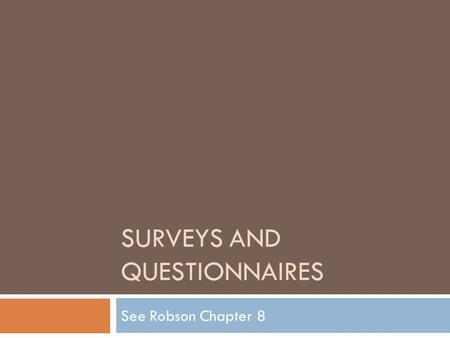 SURVEYS AND QUESTIONNAIRES See Robson Chapter 8. Typical Survey Features  Use of a fixed quantitative design  Collection of a small amount of data in.