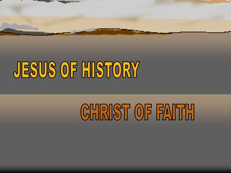 JESUS OF HISTORY CHRIST OF FAITH.
