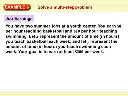 EXAMPLE 6 Solve a multi-step problem Job Earnings You have two summer jobs at a youth center. You earn $8 per hour teaching basketball and $10 per hour.