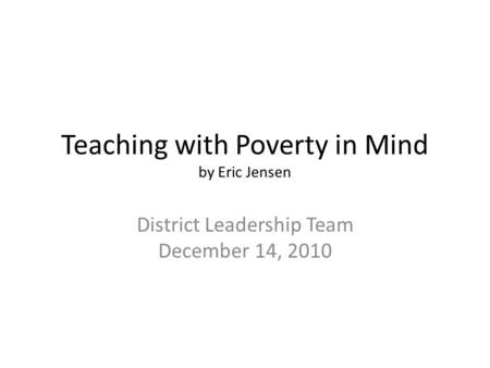 Teaching with Poverty in Mind by Eric Jensen District Leadership Team December 14, 2010.