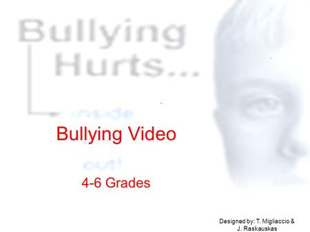 Bullying Video 4-6 Grades Designed by: T. Migliaccio & J. Raskauskas.