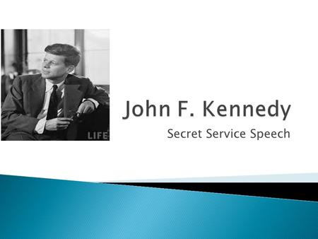 Secret Service Speech  John Fitzgerald Kennedy, often referred to by his initials JFK, was the 35th President of the United States, serving from 1961.