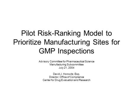 Pilot Risk-Ranking Model to Prioritize Manufacturing Sites for GMP Inspections Advisory Committee for Pharmaceutical Science Manufacturing Subcommittee.