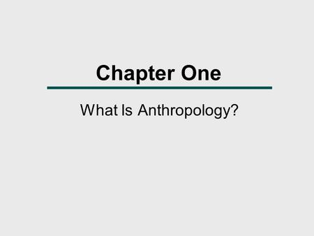 Chapter One What Is Anthropology?.
