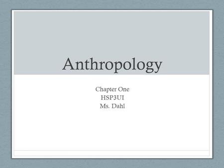 Anthropology Chapter One HSP3UI Ms. Dahl. Branches of Anthropology Anthropology Cultural Ethnology Linguistic Anthropology Archaeology Physical PaleoanthropologyPrimatologyHuman.