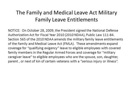 The Family and Medical Leave Act Military Family Leave Entitlements NOTICE: On October 28, 2009, the President signed the National Defense Authorization.