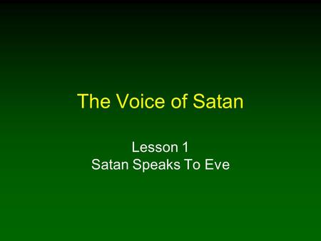 The Voice of Satan Lesson 1 Satan Speaks To Eve. 2 Introduction The Bible reveals God's wondrous plan of salvation through Jesus Through obeying the gospel.