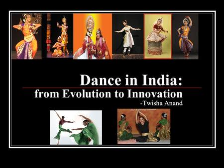 Dance in India: from Evolution to Innovation -Twisha Anand