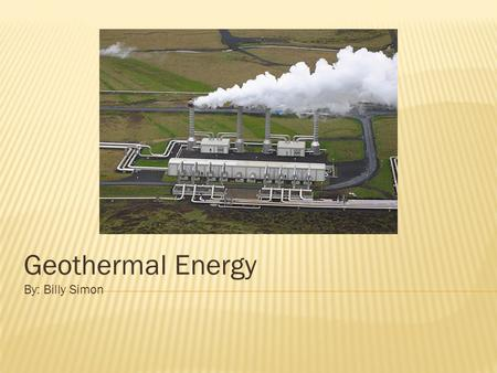 Geothermal Energy By: Billy Simon.  Geothermal Energy: is thermal energy generated and stored in the earth  Thermal Energy: is energy that determines.