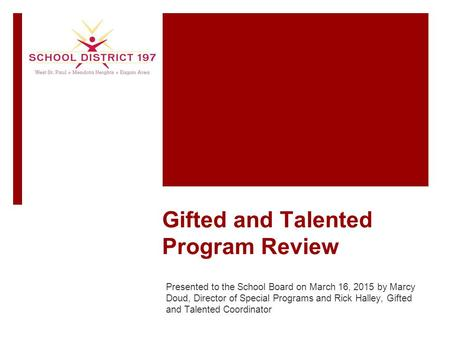 Gifted and Talented Program Review Presented to the School Board on March 16, 2015 by Marcy Doud, Director of Special Programs and Rick Halley, Gifted.