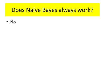Does Naïve Bayes always work?