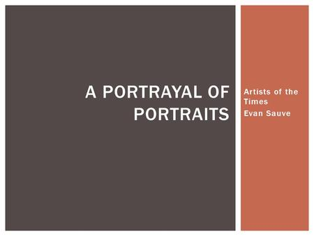 Artists of the Times Evan Sauve A PORTRAYAL OF PORTRAITS.