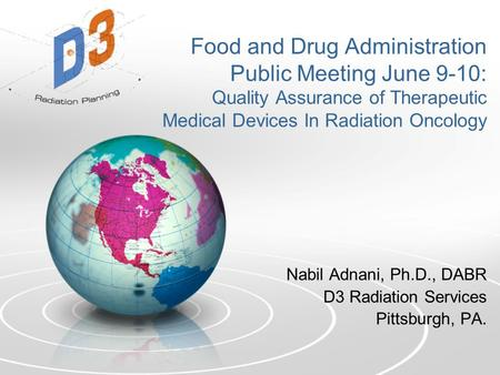 Food and Drug Administration Public Meeting June 9-10: Quality Assurance of Therapeutic Medical Devices In Radiation Oncology Nabil Adnani, Ph.D., DABR.
