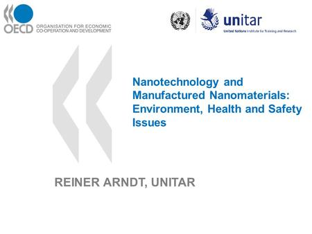 Nanotechnology and Manufactured Nanomaterials: Environment, Health and Safety Issues REINER ARNDT, UNITAR.