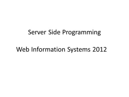 Server Side Programming Web Information Systems 2012.
