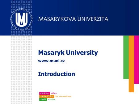 Masaryk University www.muni.cz Introduction. 2 Brno – Czech Republic: Quick Facts population – over 404,000 second largest city in Czech Republic historical.