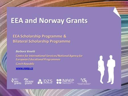 EEA and Norway Grants Barbora Veselá Centre for International Services/National Agency for European Educational Programmes Czech Republic www.naep.cz EEA.
