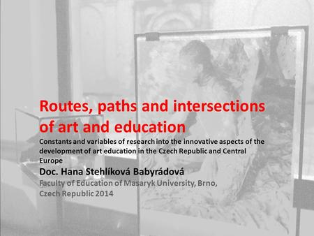 Routes, paths and intersections of art and education Constants and variables of research into the innovative aspects of the development of art education.