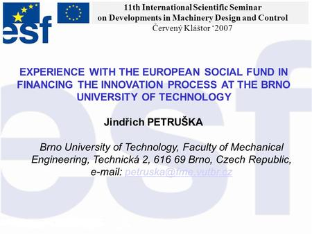 EXPERIENCE WITH THE EUROPEAN SOCIAL FUND IN FINANCING THE INNOVATION PROCESS AT THE BRNO UNIVERSITY OF TECHNOLOGY Jindřich PETRUŠKA Brno University of.