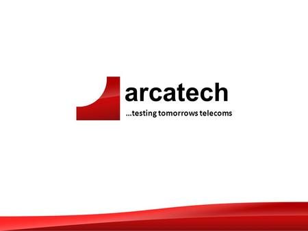 Arcatech …testing tomorrows telecoms. arcatech …testing tomorrows telecoms Emutel Harmony applications Terry Simpson CEO of arcatech Ltd E: